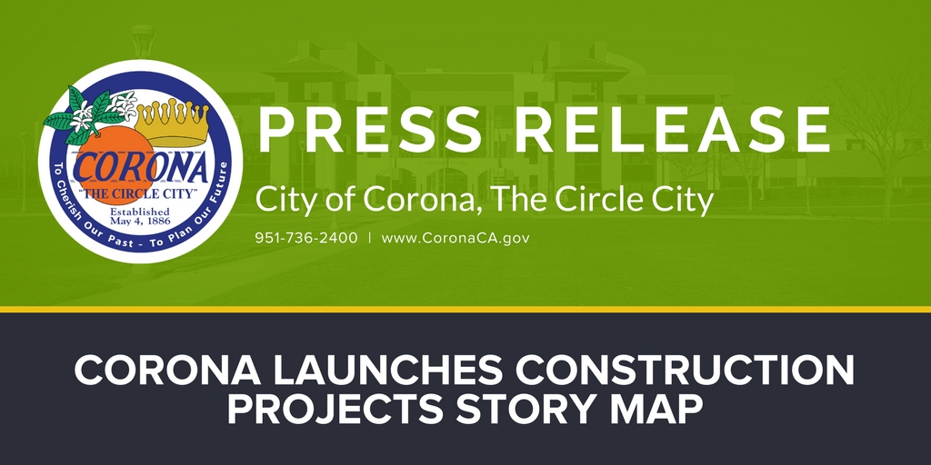 CORONA LAUNCHES CONSTRUCTION PROJECTS STORY MAP