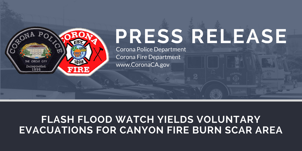 FLASH FLOOD WATCH YIELDS VOLUNTARY EVACUATIONS  FOR CANYON FIRE BURN SCAR AREA