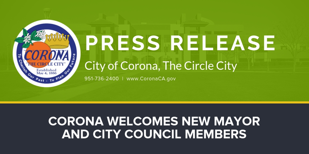 CORONA WELCOMES NEW MAYOR AND CITY COUNCIL MEMBERS